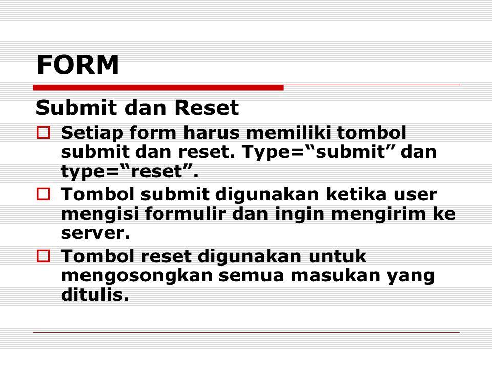 """Submit dan Reset  Setiap form harus memiliki tombol submit dan reset. Type=""""submit"""" dan type=""""reset"""".  Tombol submit digunakan ketika user mengisi f"""