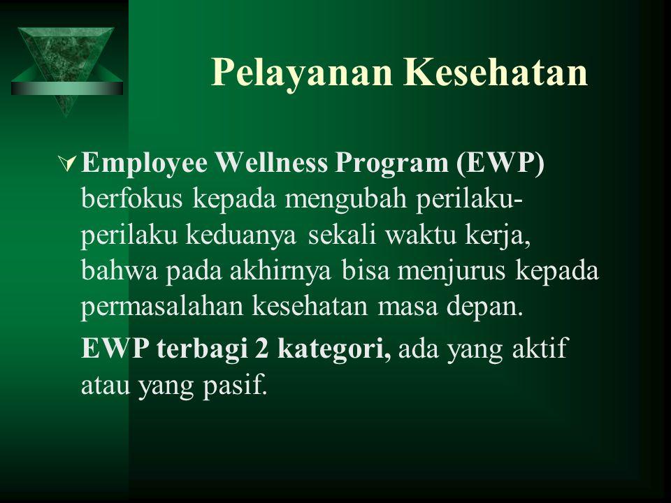 Pelayanan Kesehatan  Employee Wellness Program (EWP) berfokus kepada mengubah perilaku- perilaku keduanya sekali waktu kerja, bahwa pada akhirnya bis
