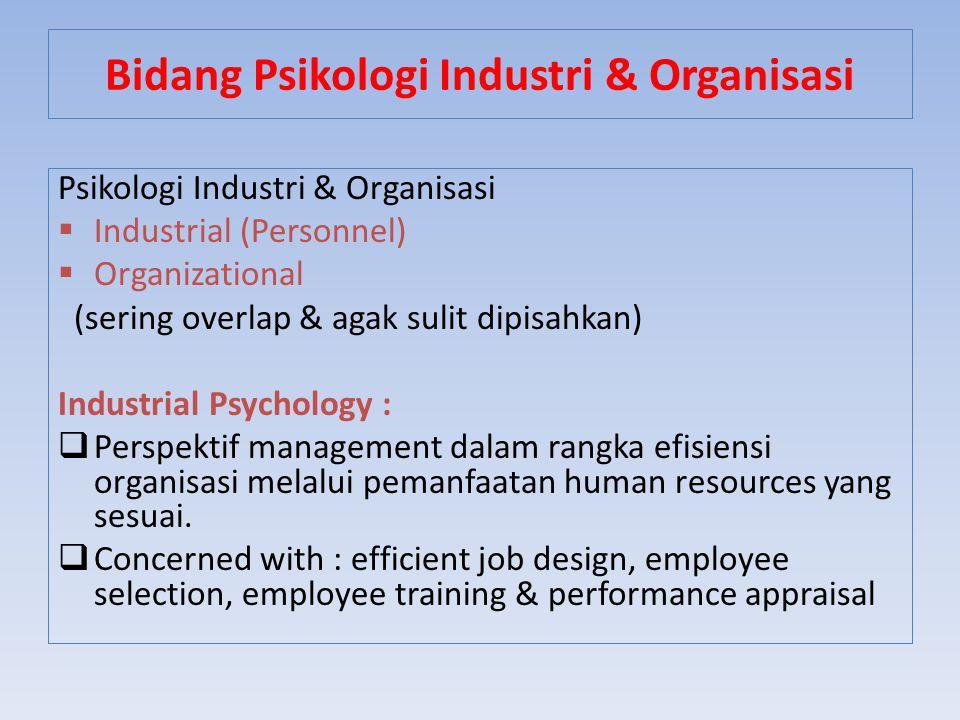 Psikologi Industri & Organisasi  Industrial (Personnel)  Organizational (sering overlap & agak sulit dipisahkan) Industrial Psychology :  Perspekti