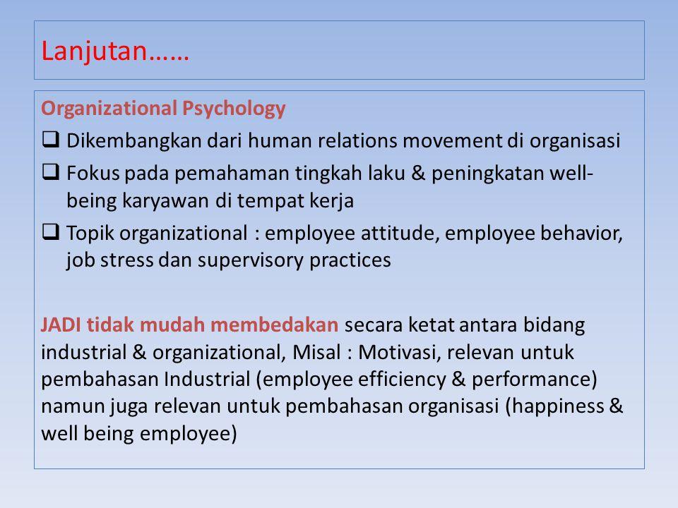 Organizational Psychology  Dikembangkan dari human relations movement di organisasi  Fokus pada pemahaman tingkah laku & peningkatan well- being kar