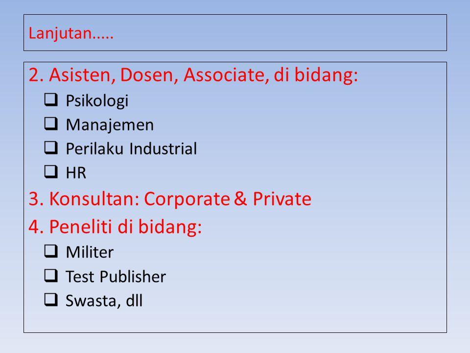 Lanjutan..... 2. Asisten, Dosen, Associate, di bidang:  Psikologi  Manajemen  Perilaku Industrial  HR 3. Konsultan: Corporate & Private 4. Penelit