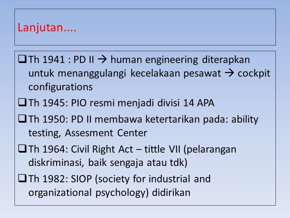 Tahun 1949, trdp kegiatan2 psikologis dg mgunakn tes2 psikologik yg dilakukan oleh : Balai psychotechniek dari Kementrian Pendidikan, Pengajaran dan Kebudayaan RI : mengadakan seleksi siswa utk masuk ke sekolah menengah kejuruan teknik, serta pengukuran psikometris untuk keperluan penjurusan sekolah 11 PERKEMBANGAN PSI INDUSTRI & ORGANISASI DI INDONESIA Pusat Psikologi Angkatan Darat di Bandung: menyelenggarakan seleksi dan penjurusan bagi para anggotanya, berdasarkan pengukuran psikometris