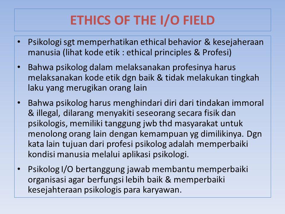 Psikologi sgt memperhatikan ethical behavior & kesejaheraan manusia (lihat kode etik : ethical principles & Profesi) Bahwa psikolog dalam melaksanakan