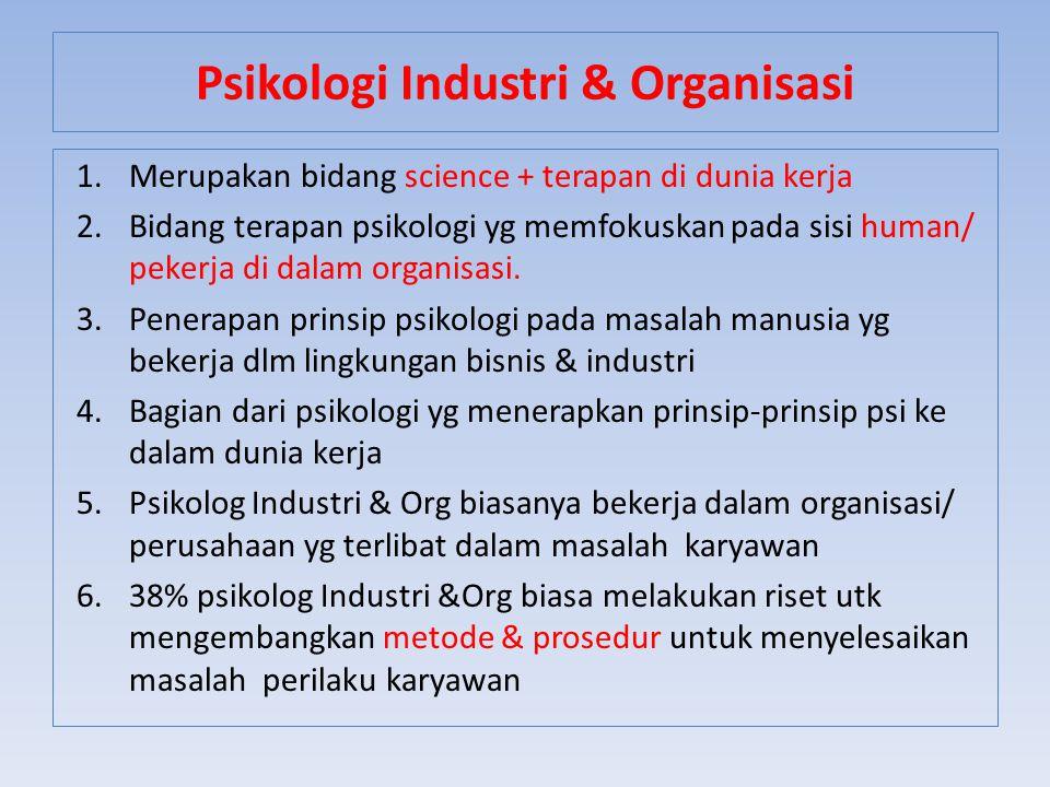 Di Negara  Inggris : Occupational Psychology  Eropa : Work & Organizational Psychology  Afrika Selatan : Industrial Psychology ISTILAH PSI INDUSTRI & ORGANISASI
