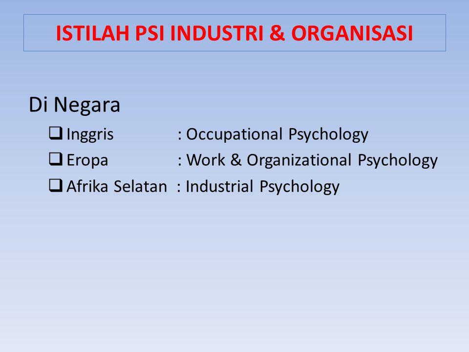 Di Negara  Inggris : Occupational Psychology  Eropa : Work & Organizational Psychology  Afrika Selatan : Industrial Psychology ISTILAH PSI INDUSTRI