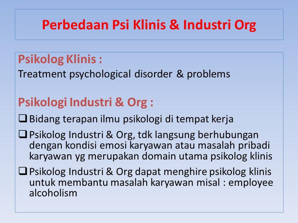Psikolog Klinis : Treatment psychological disorder & problems Psikologi Industri & Org :  Bidang terapan ilmu psikologi di tempat kerja  Psikolog In
