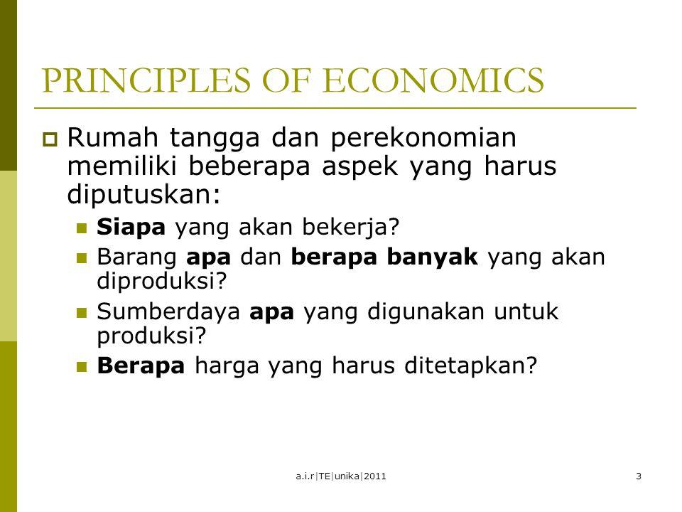 PRINCIPLES OF ECONOMICS  Rumah tangga dan perekonomian memiliki beberapa aspek yang harus diputuskan: Siapa yang akan bekerja? Barang apa dan berapa