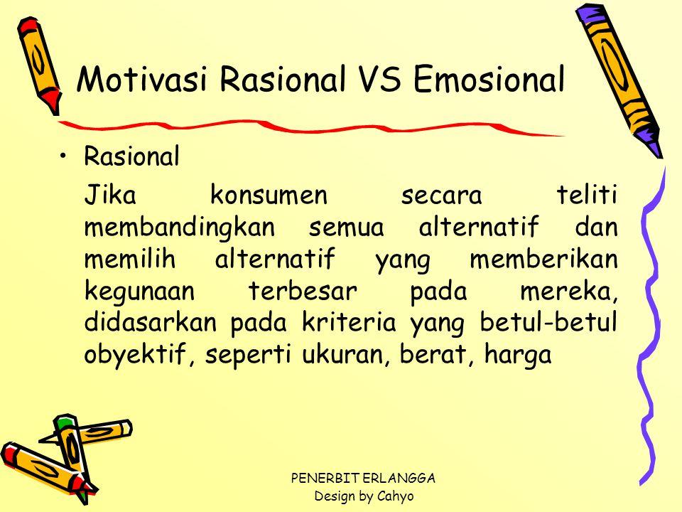 PENERBIT ERLANGGA Design by Cahyo Motivasi Rasional VS Emosional Rasional Jika konsumen secara teliti membandingkan semua alternatif dan memilih alter