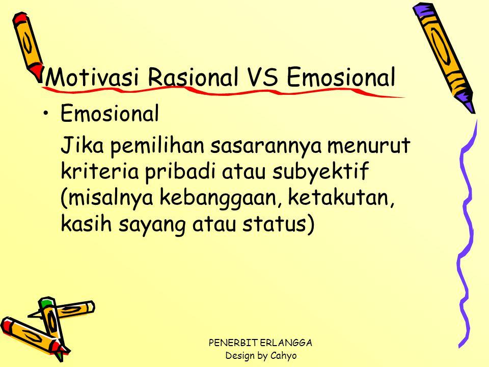 PENERBIT ERLANGGA Design by Cahyo Motivasi Rasional VS Emosional Emosional Jika pemilihan sasarannya menurut kriteria pribadi atau subyektif (misalnya