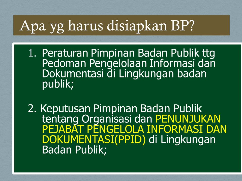 1.Peraturan Pimpinan Badan Publik ttg Pedoman Pengelolaan Informasi dan Dokumentasi di Lingkungan badan publik; 2. Keputusan Pimpinan Badan Publik ten