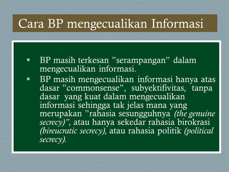 """ BP masih terkesan """"serampangan"""" dalam mengecualikan informasi.  BP masih mengecualikan informasi hanya atas dasar """"commonsense"""", subyektifivitas, t"""