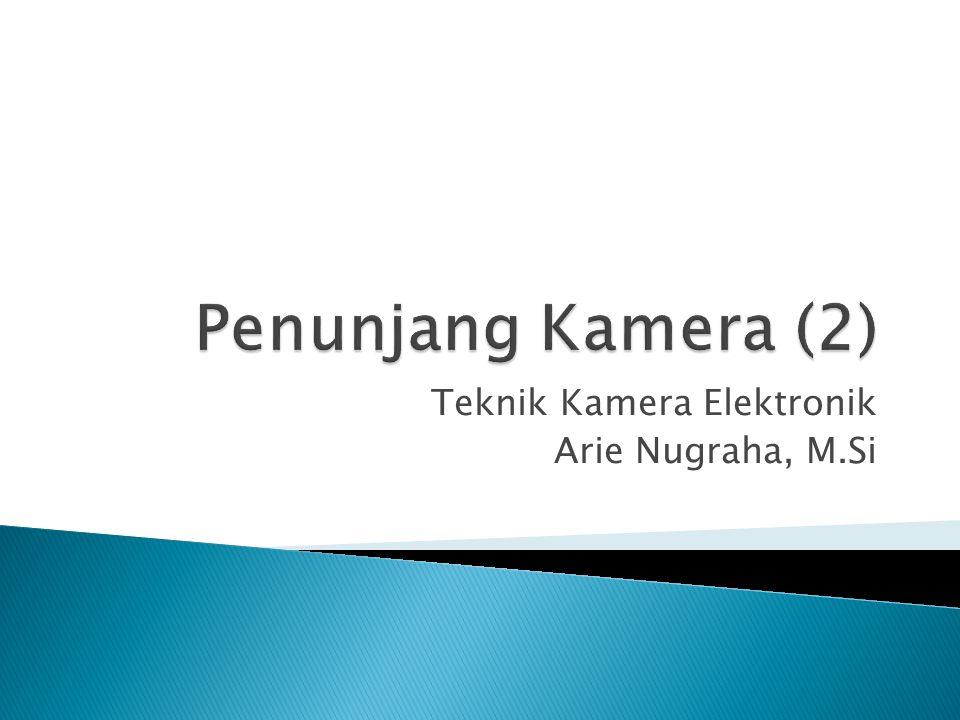 Teknik Kamera Elektronik Arie Nugraha, M.Si
