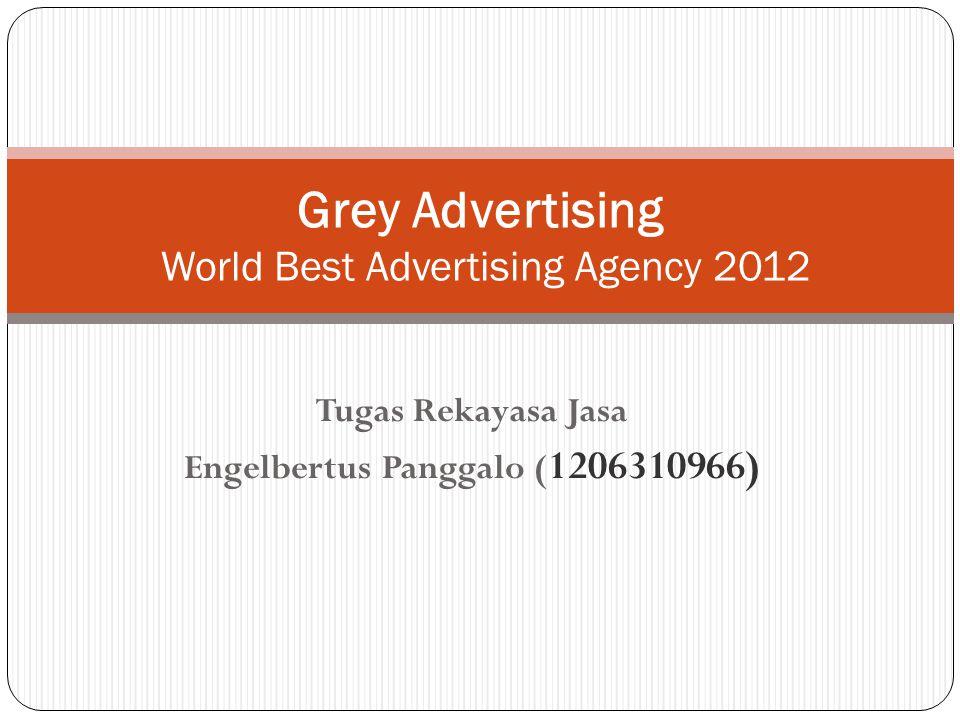 Tugas Rekayasa Jasa Engelbertus Panggalo ( 1206310966) Grey Advertising World Best Advertising Agency 2012