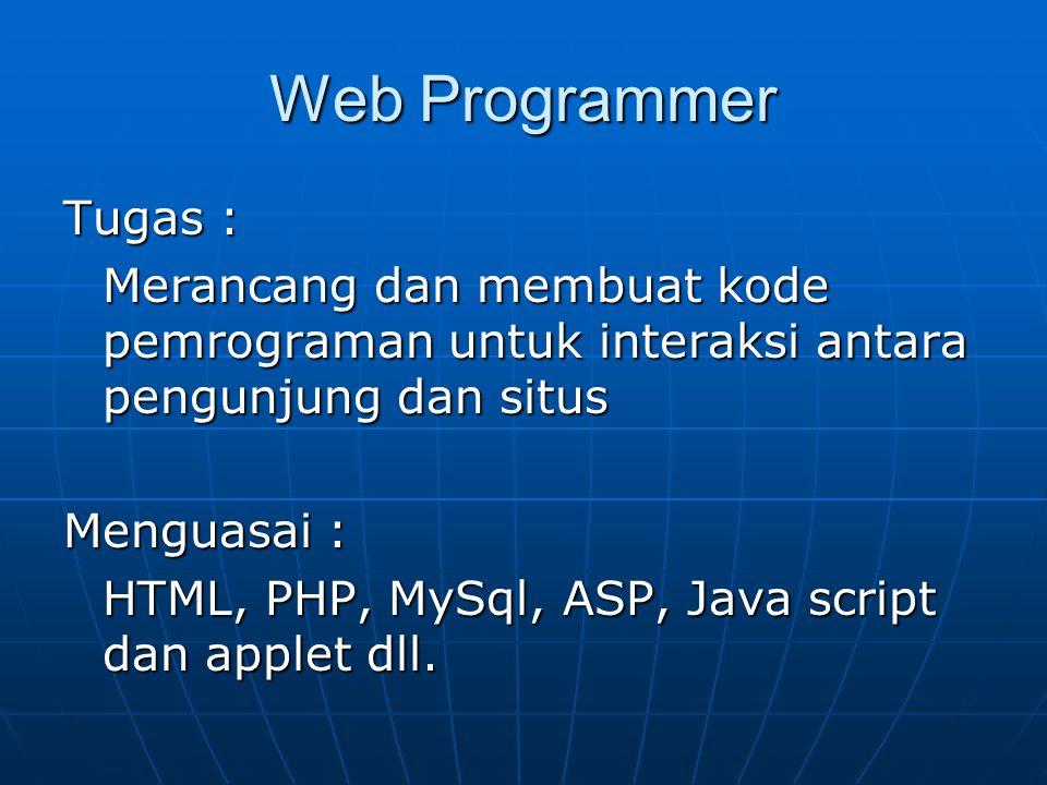 Web Designer Tugas : Mendesign tampilan situs, mulai dari pengolahan gambar, tata letak, warna dsb.