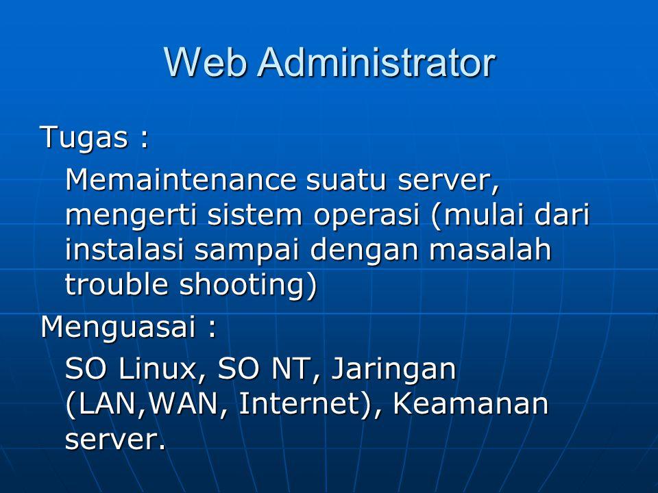 Web Programmer Tugas : Merancang dan membuat kode pemrograman untuk interaksi antara pengunjung dan situs Menguasai : HTML, PHP, MySql, ASP, Java script dan applet dll.