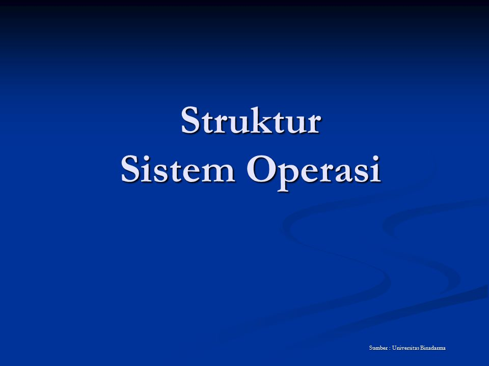 Struktur Sistem Operasi Sumber : Universitas Binadarma