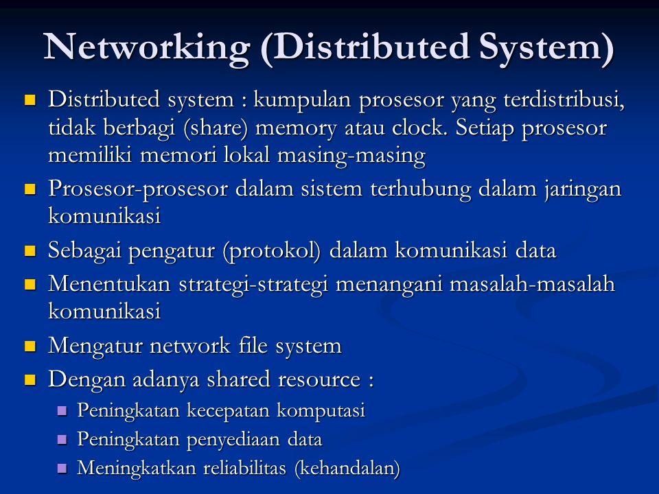 Networking (Distributed System) Distributed system : kumpulan prosesor yang terdistribusi, tidak berbagi (share) memory atau clock. Setiap prosesor me