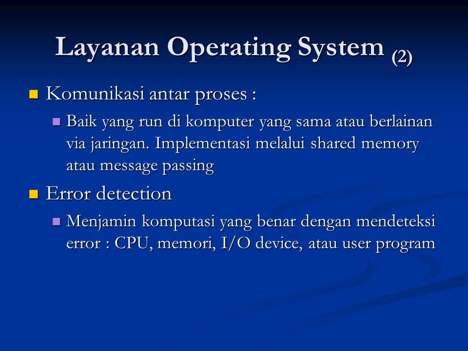 Layanan Operating System (2) Komunikasi antar proses : Komunikasi antar proses : Baik yang run di komputer yang sama atau berlainan via jaringan. Impl