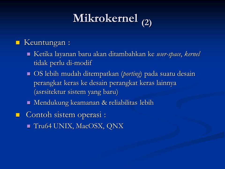 Mikrokernel (2) Keuntungan : Keuntungan : Ketika layanan baru akan ditambahkan ke user-space, kernel tidak perlu di-modif Ketika layanan baru akan dit