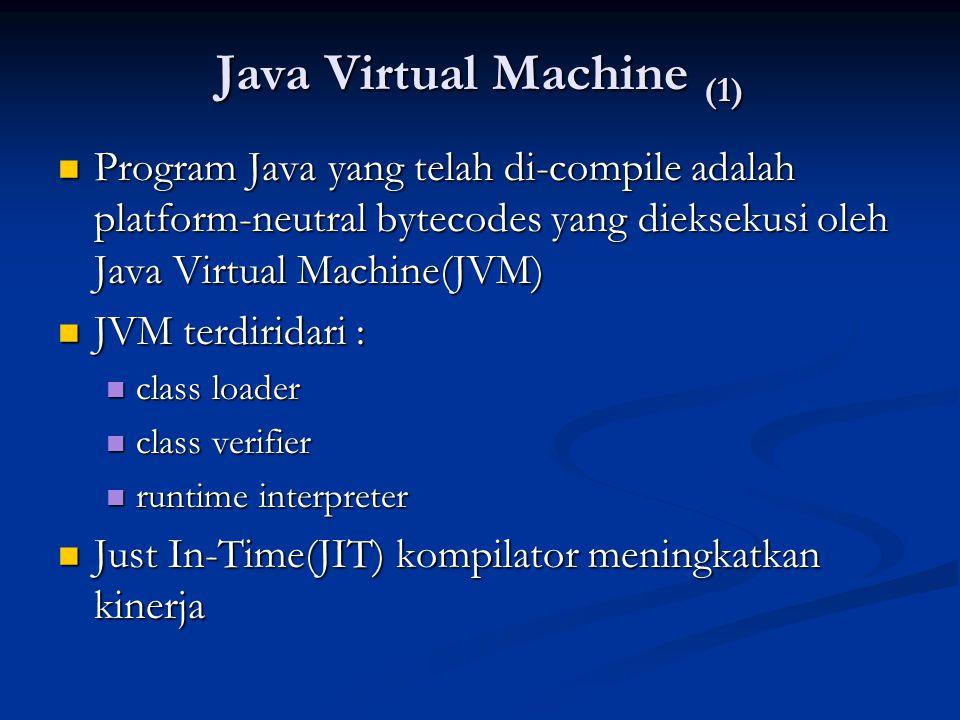 Java Virtual Machine (1) Program Java yang telah di-compile adalah platform-neutral bytecodes yang dieksekusi oleh Java Virtual Machine(JVM) Program J