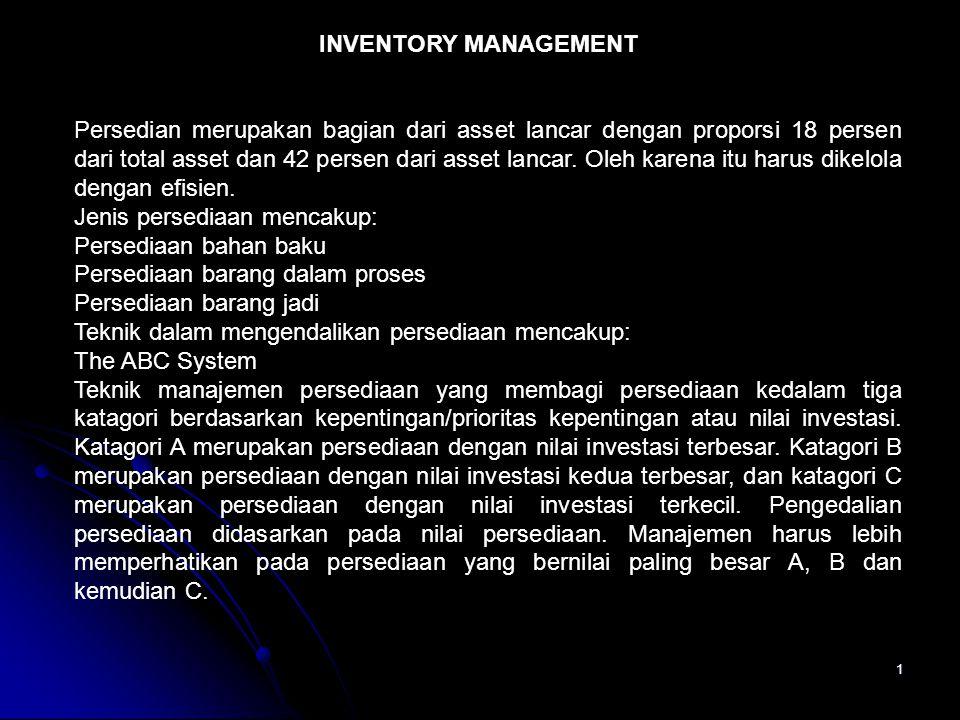 1 INVENTORY MANAGEMENT Persedian merupakan bagian dari asset lancar dengan proporsi 18 persen dari total asset dan 42 persen dari asset lancar. Oleh k