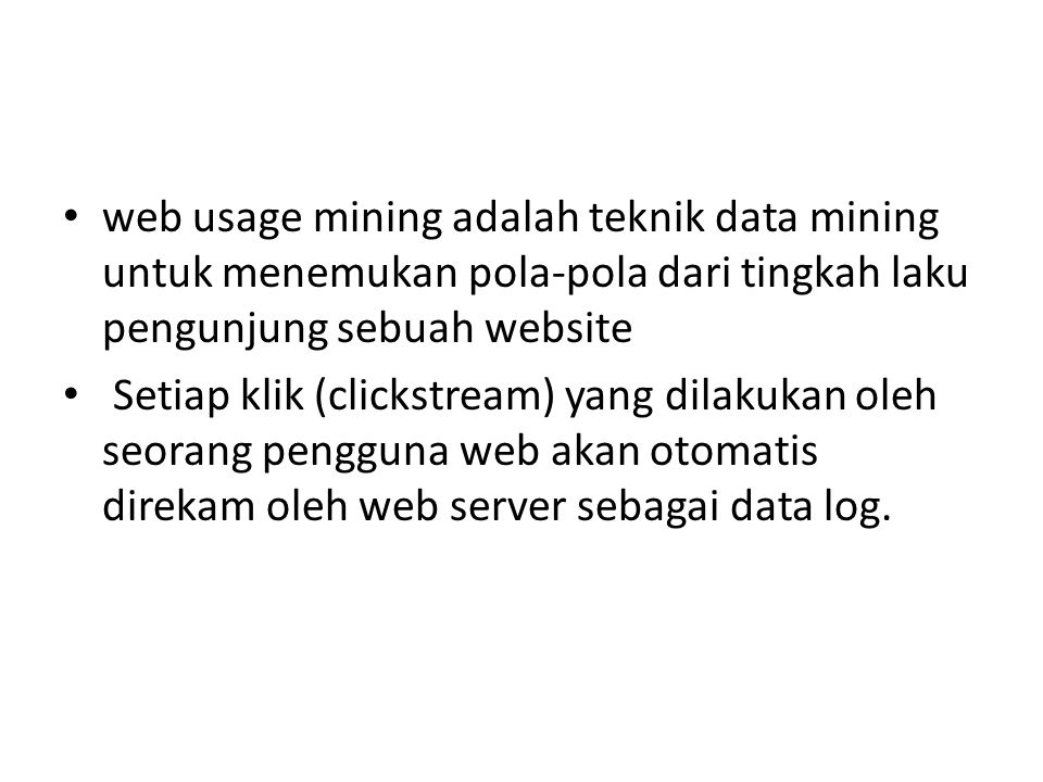 Data log IP Address dan user ID Tanggal dan jam akses Metode akses Halaman web yang sedang diakses Protokol dan versi yang digunakan Status Ukuran halaman web Referer User agent
