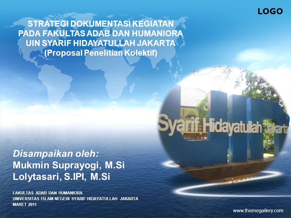 LOGO www.themegallery.com Disampaikan oleh: Mukmin Suprayogi, M.Si Lolytasari, S.IPI, M.Si STRATEGI DOKUMENTASI KEGIATAN PADA FAKULTAS ADAB DAN HUMANI