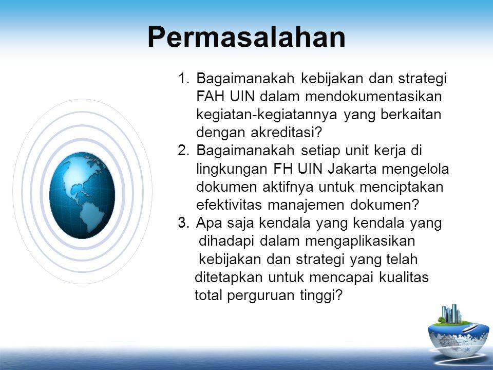 Permasalahan 1.Bagaimanakah kebijakan dan strategi FAH UIN dalam mendokumentasikan kegiatan-kegiatannya yang berkaitan dengan akreditasi? 2.Bagaimanak