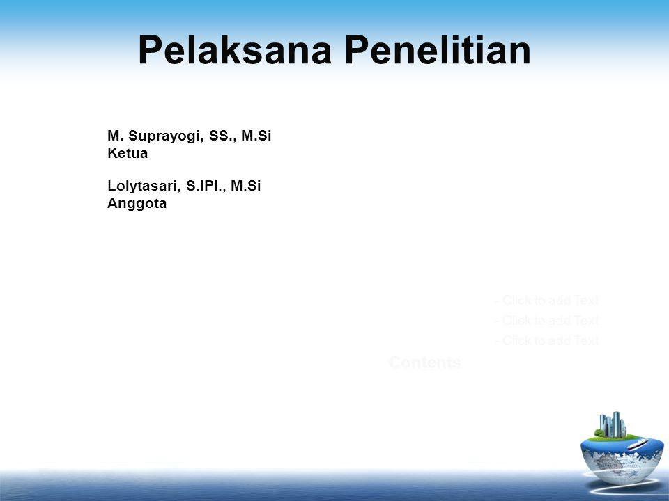 Pelaksana Penelitian Contents M. Suprayogi, SS., M.Si Ketua - Click to add Text Lolytasari, S.IPI., M.Si Anggota