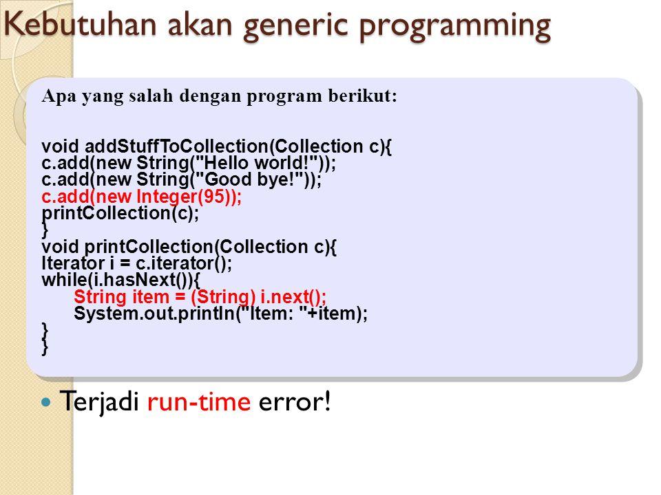 Kebutuhan akan generic programming Terjadi run-time error.