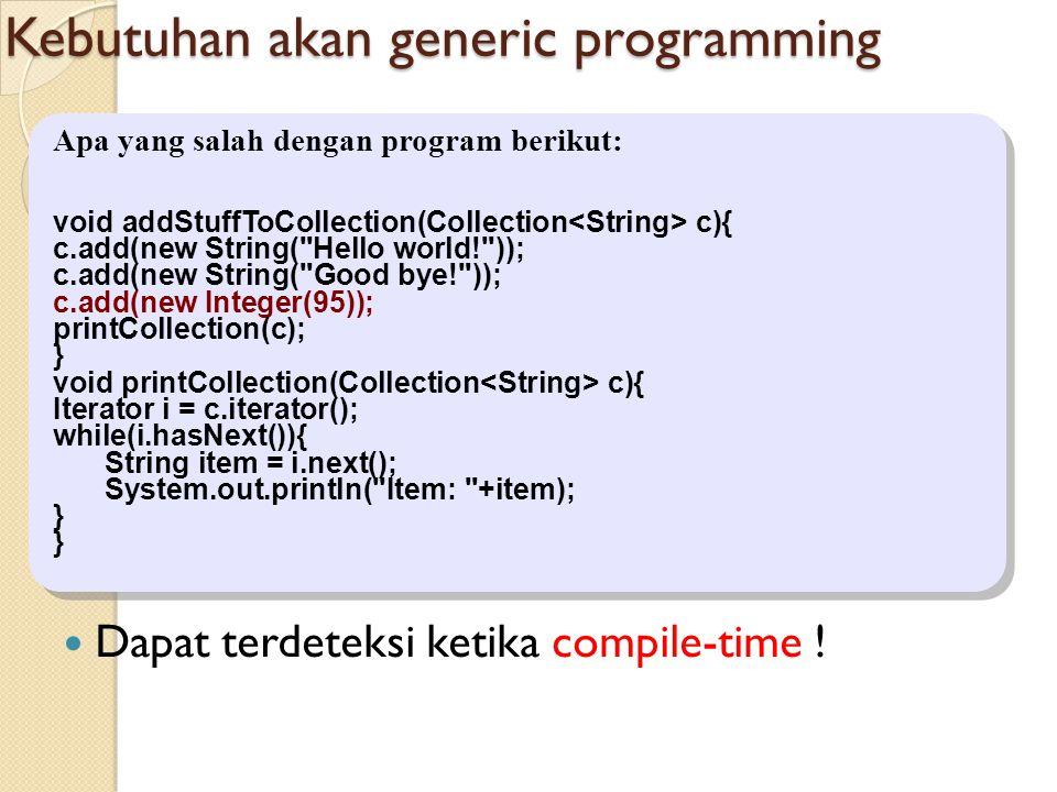 Kebutuhan akan generic programming Dapat terdeteksi ketika compile-time .