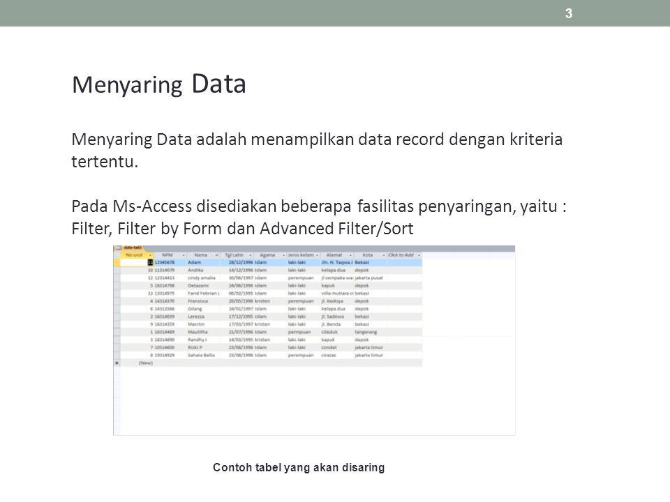 Menyaring data dengan Filter By Form Langkah untuk proses penyaringan dengan filter by form adalah sebagai berikut: Dalam jendela datasheet yang aktif, klik tombol Advanced Filter Option pada group Sort & Filter dan pilih Filter By Form, Sehingga akan tampil jendela Filter by Form.