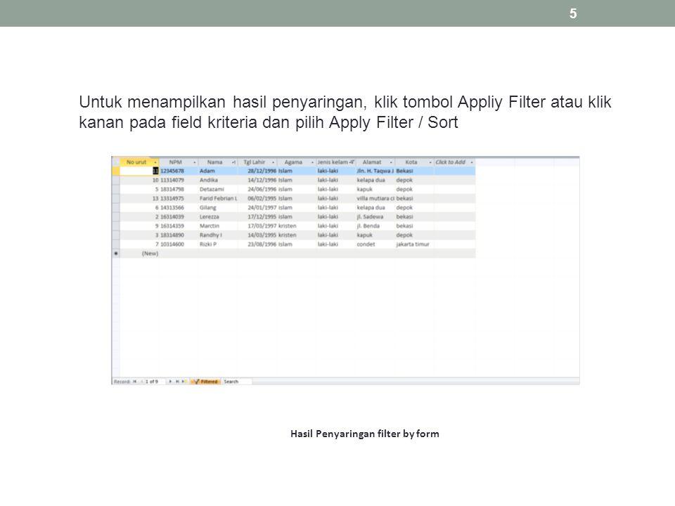 5 Untuk menampilkan hasil penyaringan, klik tombol Appliy Filter atau klik kanan pada field kriteria dan pilih Apply Filter / Sort Hasil Penyaringan filter by form
