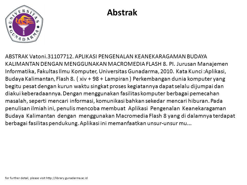 Abstrak ABSTRAK Vatoni.31107712. APLIKASI PENGENALAN KEANEKARAGAMAN BUDAYA KALIMANTAN DENGAN MENGGUNAKAN MACROMEDIA FLASH 8. PI. Jurusan Manajemen Inf