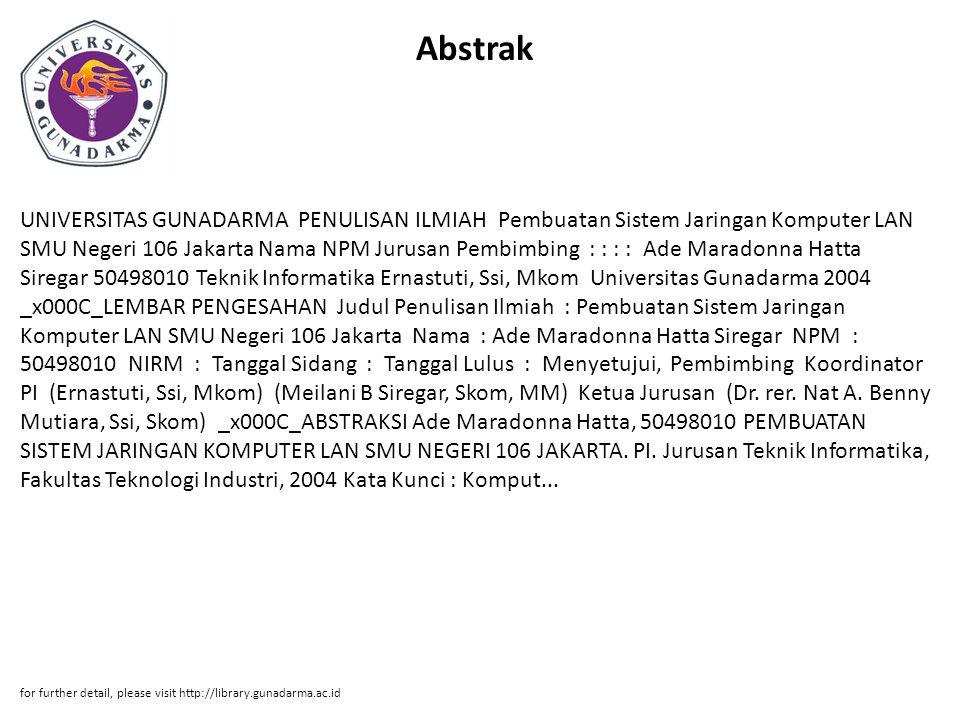 Abstrak UNIVERSITAS GUNADARMA PENULISAN ILMIAH Pembuatan Sistem Jaringan Komputer LAN SMU Negeri 106 Jakarta Nama NPM Jurusan Pembimbing : : : : Ade M