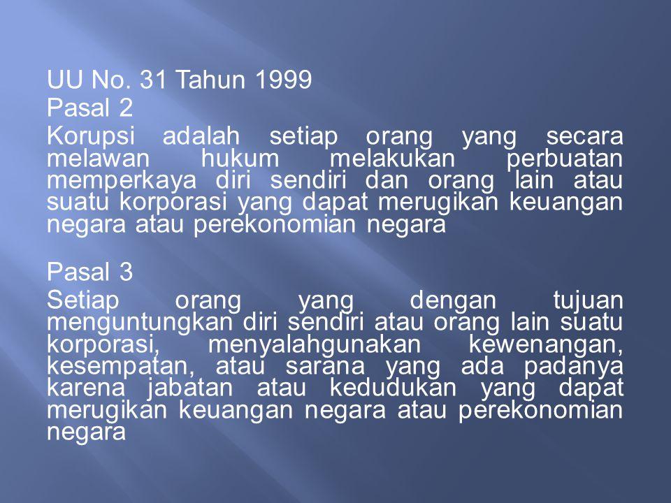 UU No. 31 Tahun 1999 Pasal 2 Korupsi adalah setiap orang yang secara melawan hukum melakukan perbuatan memperkaya diri sendiri dan orang lain atau sua