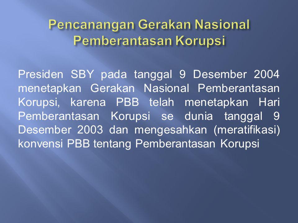 Presiden SBY pada tanggal 9 Desember 2004 menetapkan Gerakan Nasional Pemberantasan Korupsi, karena PBB telah menetapkan Hari Pemberantasan Korupsi se