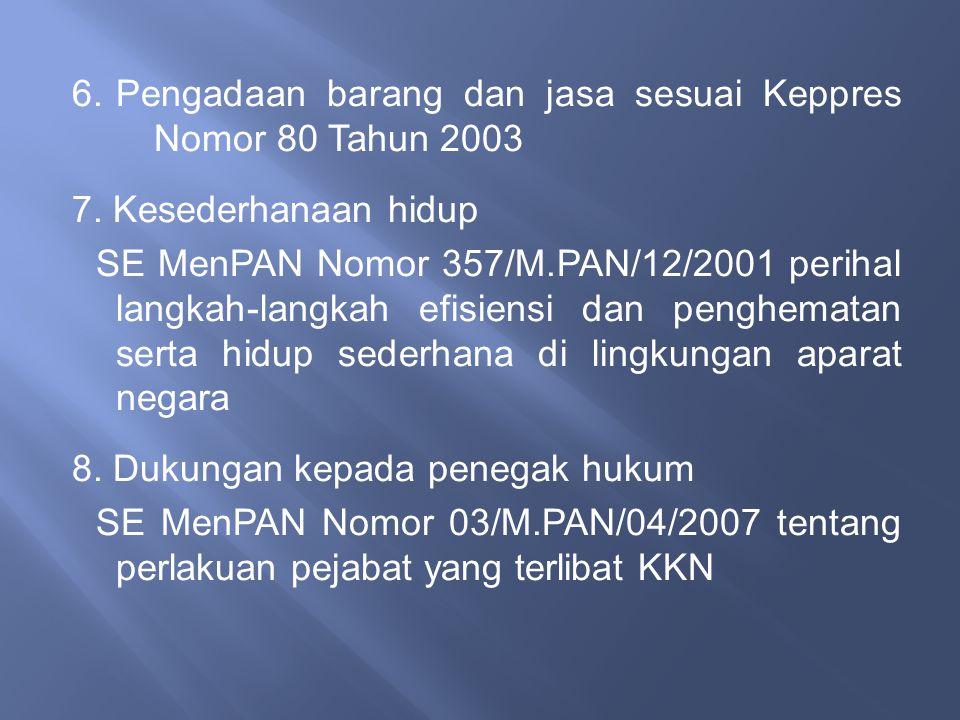 6.Pengadaan barang dan jasa sesuai Keppres Nomor 80 Tahun 2003 7. Kesederhanaan hidup SE MenPAN Nomor 357/M.PAN/12/2001 perihal langkah-langkah efisie