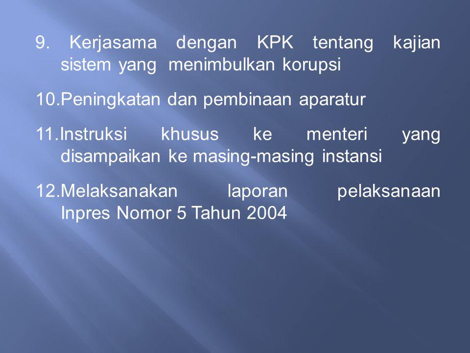 9. Kerjasama dengan KPK tentang kajian sistem yang menimbulkan korupsi 10.Peningkatan dan pembinaan aparatur 11.Instruksi khusus ke menteri yang disam