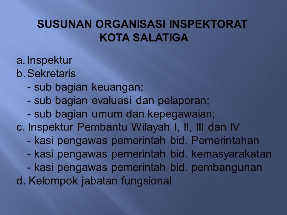 SUSUNAN ORGANISASI INSPEKTORAT KOTA SALATIGA a.Inspektur b.Sekretaris - sub bagian keuangan; - sub bagian evaluasi dan pelaporan; - sub bagian umum da
