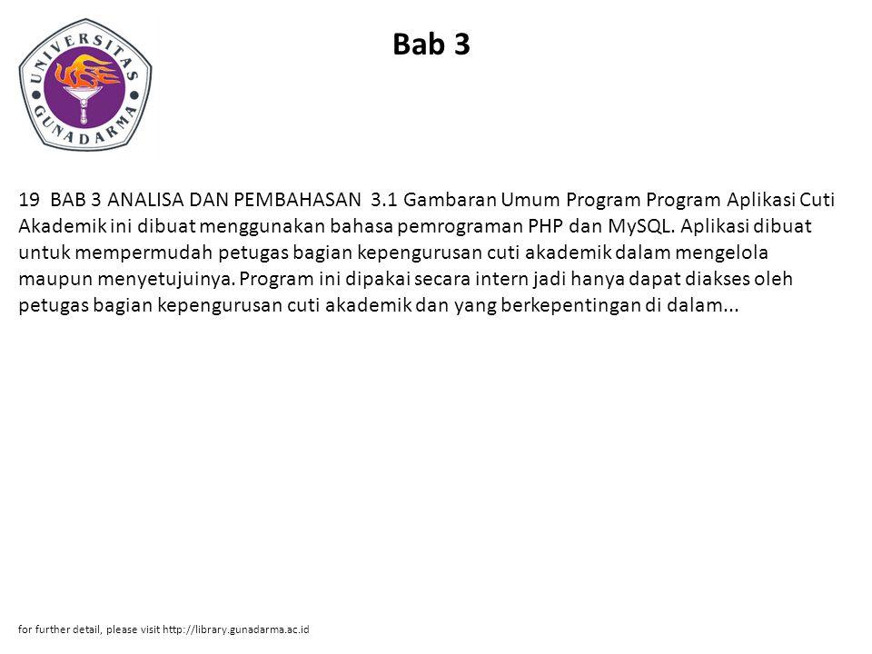 Bab 3 19 BAB 3 ANALISA DAN PEMBAHASAN 3.1 Gambaran Umum Program Program Aplikasi Cuti Akademik ini dibuat menggunakan bahasa pemrograman PHP dan MySQL