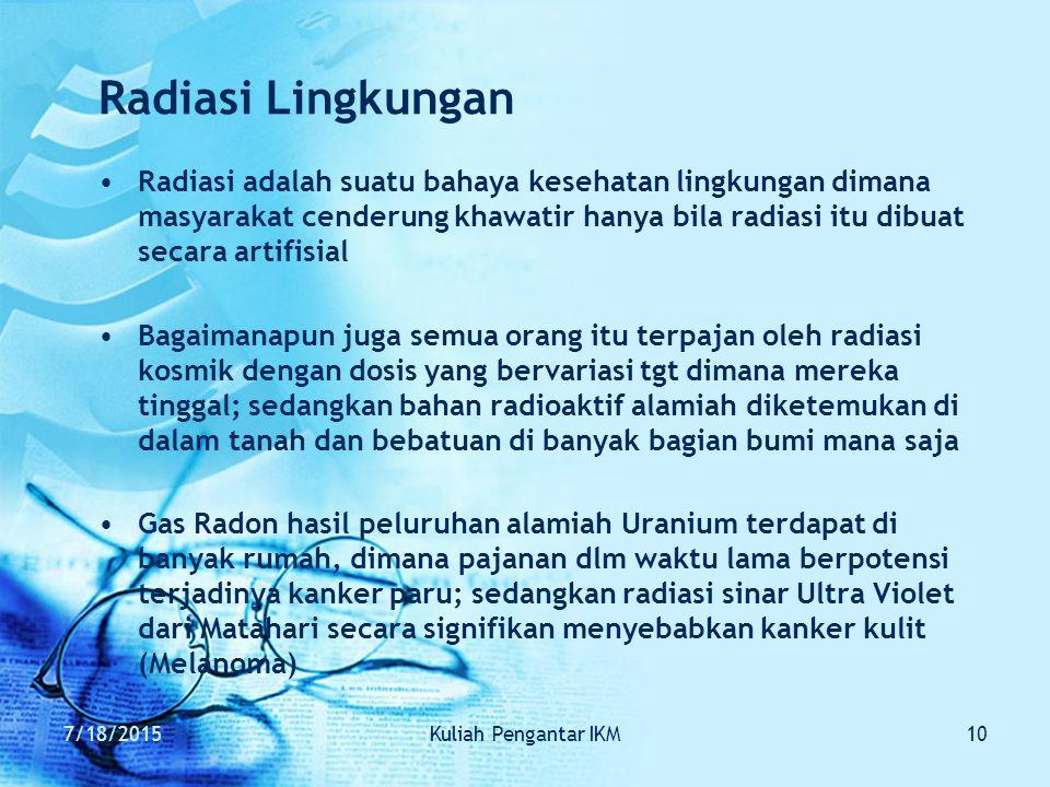 7/18/2015Kuliah Pengantar IKM10 Radiasi Lingkungan Radiasi adalah suatu bahaya kesehatan lingkungan dimana masyarakat cenderung khawatir hanya bila ra