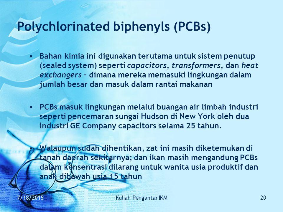 7/18/2015Kuliah Pengantar IKM20 Polychlorinated biphenyls (PCBs) Bahan kimia ini digunakan terutama untuk sistem penutup (sealed system) seperti capac