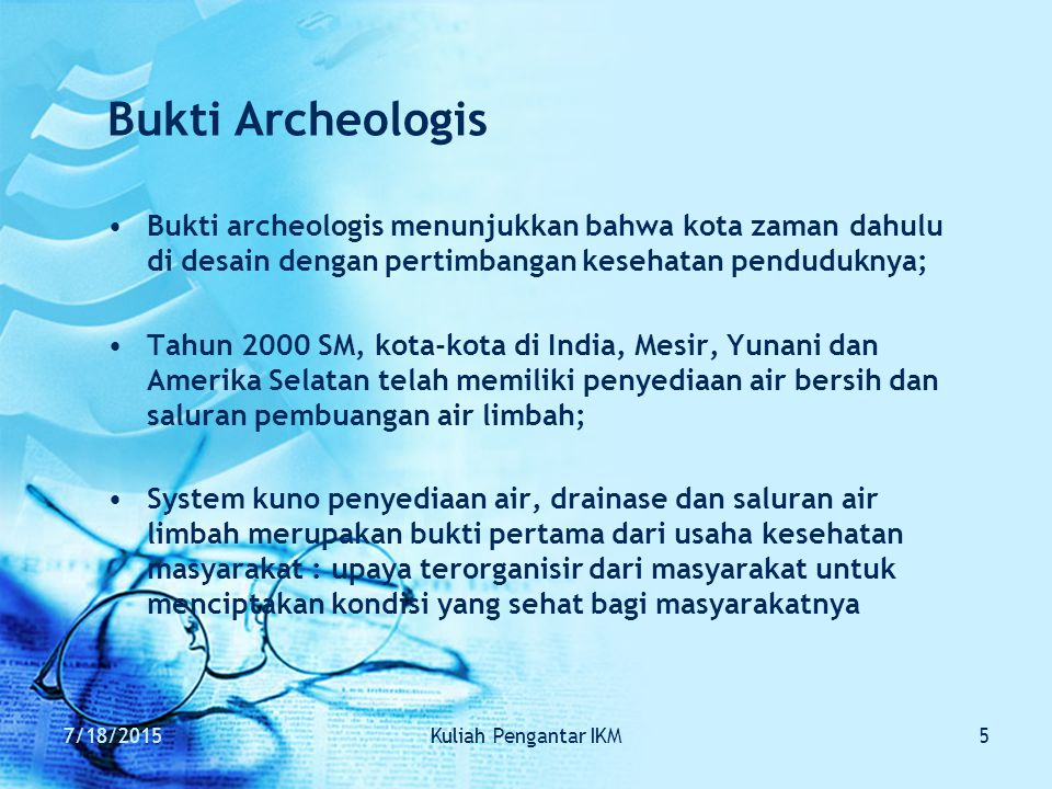 7/18/2015Kuliah Pengantar IKM5 Bukti Archeologis Bukti archeologis menunjukkan bahwa kota zaman dahulu di desain dengan pertimbangan kesehatan pendudu