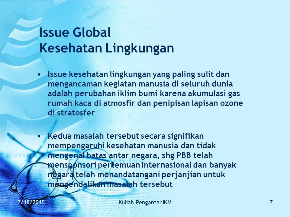7/18/2015Kuliah Pengantar IKM7 Issue Global Kesehatan Lingkungan Issue kesehatan lingkungan yang paling sulit dan mengancaman kegiatan manusia di selu