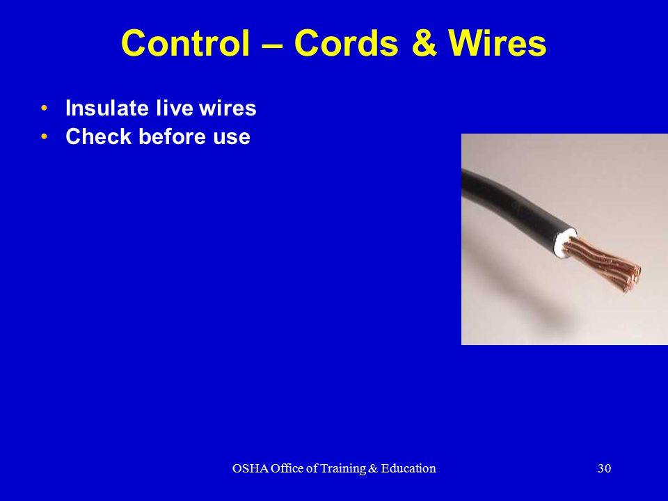 OSHA Office of Training & Education30 Control – Cords & Wires Insulate live wires Check before use