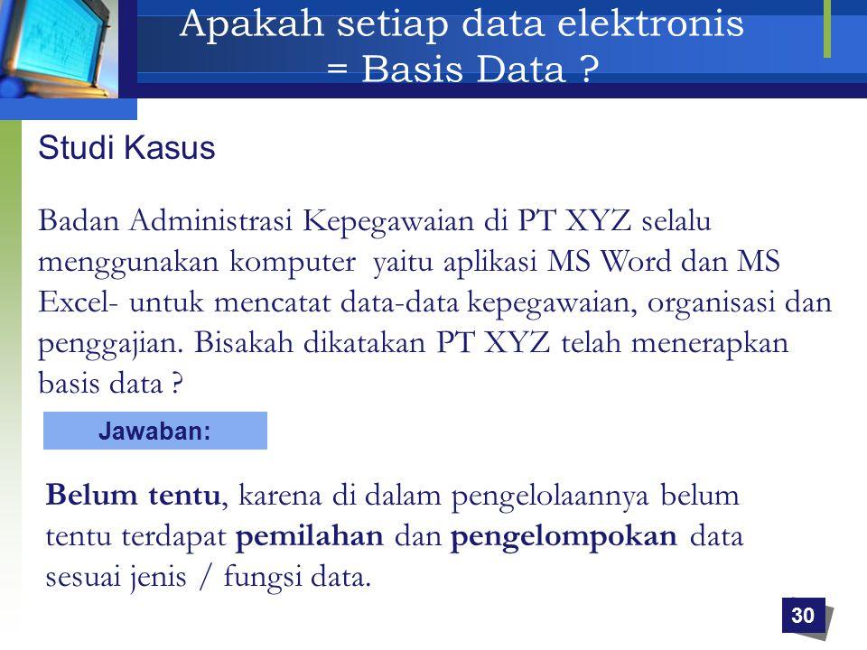 Apakah setiap data elektronis = Basis Data ? Studi Kasus Badan Administrasi Kepegawaian di PT XYZ selalu menggunakan komputer yaitu aplikasi MS Word d