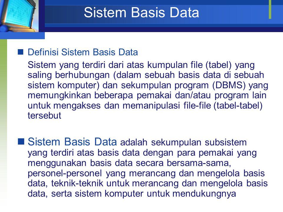 Sistem Basis Data Definisi Sistem Basis Data Sistem yang terdiri dari atas kumpulan file (tabel) yang saling berhubungan (dalam sebuah basis data di s