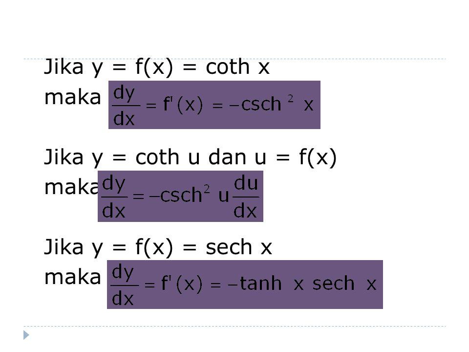 Jika y = f(x) = coth x maka Jika y = coth u dan u = f(x) maka Jika y = f(x) = sech x maka
