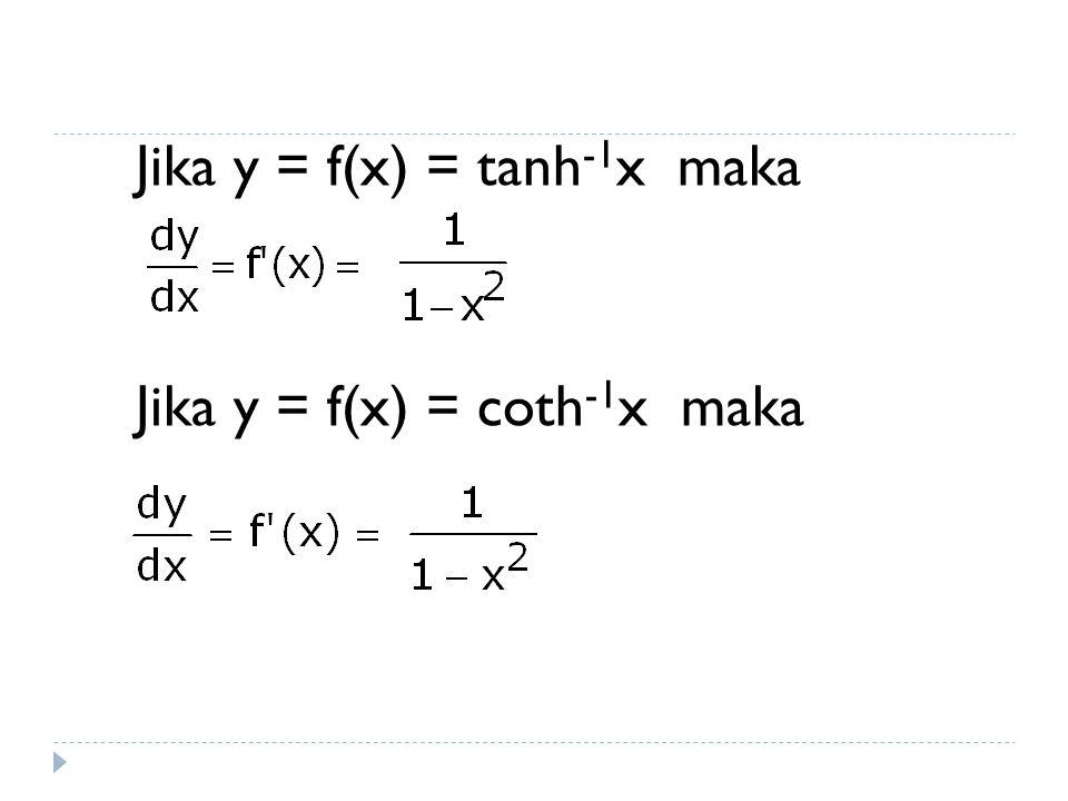 Turunan fungsi hiperbolik invers Jika y = f(x) = sinh -1 x maka Jika y = f(x) = cosh -1 x maka
